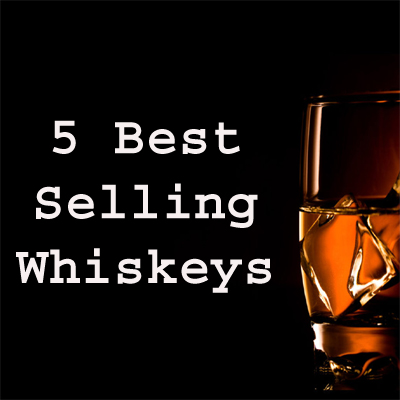 5 Best Selling Whiskeys Names