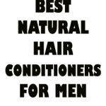 Best Natural Hair Conditioners For Men