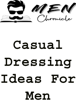 Casual Dressing Ideas For Men