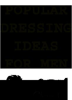Popular Dressing Ideas For Men