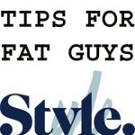 Style Tips For Fat Guys