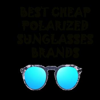 Best Cheap Polarized Sunglasses Brands