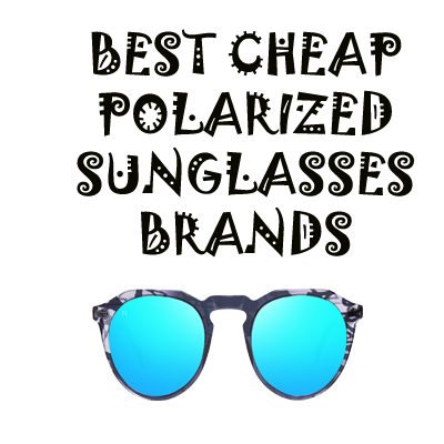 Best Cheap Polarized Sunglasses Brands