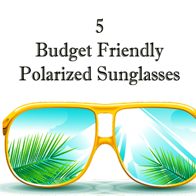 5 Budget Friendly Polarized Sunglasses Brands in 2020