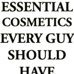 Essential Cosmetics Every Guy Should Have