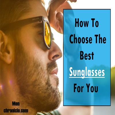 How to Choose the Best Sunglasses For Men