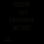 How To Prevent Acne In Acne Prone Skin