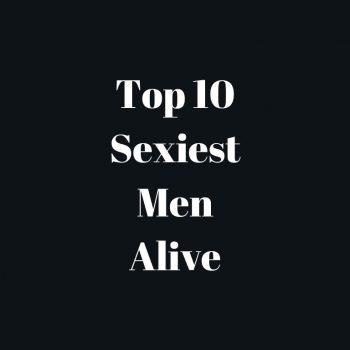 TOP 10 SEXIEST MEN