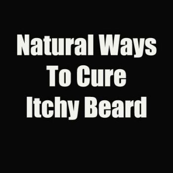 Natural Ways To Cure Itchy Beard